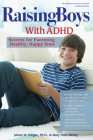 Raising Boys with ADHD: Secrets for Parenting Healthy, Happy Sons Cover Image