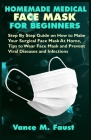 Homemade Medical Face Mask for Beginners: Step By Step Guide on How to Make Your Surgical Face Mask At Home, Tips to Wear Face Mask and Prevent Viral Cover Image
