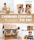 Crafty Creations Using Recycled Cardboard: 60 Inventive and Eco-Friendly Projects for Kids Cover Image