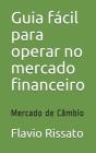 Guia fácil para operar no mercado financeiro: Mercado de Câmbio Cover Image