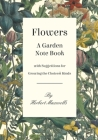 Flowers - A Garden Note Book with Suggestions for Growing the Choicest Kinds Cover Image