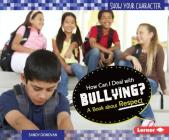 How Can I Deal with Bullying?: A Book about Respect (Show Your Character) Cover Image