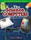The Science of Computers (Get Connected to Digital Literacy) Cover Image