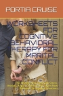 Worksheets for Cognitive Behavioral Therapy for Marital Conflict: CBT Workbook to Deal with Stress, Anxiety, Anger, Control Mood, Learn New Behaviors Cover Image