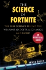 The Science of Fortnite: The Real Science Behind the Weapons, Gadgets, Mechanics, and More! Cover Image