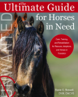 The Ultimate Guide for Horses in Need: Care, Training, and Rehabilitation for Rescues, Adoptions, and Horses in Transition Cover Image
