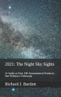 2021: The Night Sky Sights (North American Edition): A Guide to Over 100 Astronomical Events to See Without a Telescope Cover Image