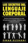 Los Secretos del Lenguaje Corporal: Dominar el Arte de la Comunicación No Verbal utilizando Técnicas Psicológicas, Habilidades Sociales y Inteligencia Cover Image