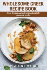 Wholesome Greek Recipe Book: Great Recipes and instructions to satisfy your meal needs. Cover Image