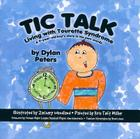 Tic Talk: Living with Tourette Syndrome: A 9-Year-Old Boy's Story in His Own Words Cover Image
