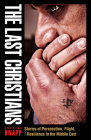 The Last Christians: Stories of Persecution, Flight, and Resilience in the Middle East (Gospel in Great Writers) Cover Image