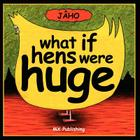 What If Hens Were Huge? Cover Image
