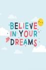 Believe in Your Dreams: Die Bestimmung: Mehr Selbstliebe und Selbstwert * Deine Morgenseiten Cover Image