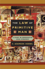 The Law of Primitive Man: A Study in Comparative Legal Dynamics Cover Image