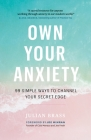 Own Your Anxiety: 99 Simple Ways to Channel Your Secret Edge Cover Image