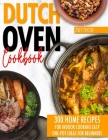 Dutch oven cookbook: 300 Home Recipes For Indoor Cooking. Easy One-Pot Ideas For Beginners Cover Image