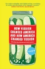 How Yiddish Changed America and How America Changed Yiddish Cover Image