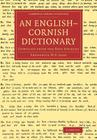 An English-Cornish Dictionary: Compiled from the Best Sources (Cambridge Library Collection - Linguistics) Cover Image