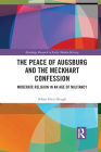 The Peace of Augsburg and the Meckhart Confession: Moderate Religion in an Age of Militancy Cover Image