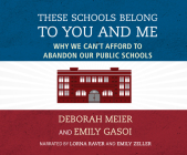 These Schools Belong to You and Me: Why We Can't Afford to Abandon Our Public Schools Cover Image