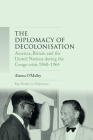 The diplomacy of decolonisation: America, Britain and the United Nations during the Congo crisis 1960-1964 (Key Studies in Diplomacy) Cover Image