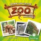 When I Go to the Zoo, What Do I See? Cover Image
