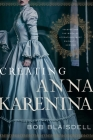 Creating Anna Karenina: Tolstoy and the Birth of Literature's Most Enigmatic Heroine Cover Image