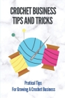 Crochet Business Tips And Tricks: Pratical Tips For Growing A Crochet Business: Crochet Business Plan Cover Image
