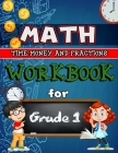 Time, Money & Fractions Workbook for Grade 1: Identifying Equal Parts, Adding Money, Telling Time, and More, 1st Grade Activity Book Cover Image