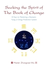 Seeking the Spirit of the Book of Change: 8 Days to Mastering a Shamanic Yijing (I Ching) Prediction System Cover Image