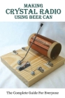 Making Crystal Radio Using Beer Can: The Complete Guide For Everyone: Homemade Fm Crystal Radio Cover Image