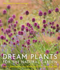 Dream Plants for the Natural Garden: Over 1,200 Beautiful and Reliable Plants for a Natural Garden Cover Image
