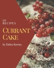 50 Currant Cake Recipes: Everything You Need in One Currant Cake Cookbook! Cover Image