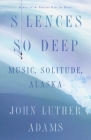 Silences So Deep: Music, Solitude, Alaska Cover Image