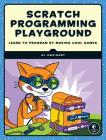 Scratch Programming Playground: Learn to Program by Making Cool Games Cover Image