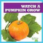 Watch a Pumpkin Grow (Watch It Grow) Cover Image