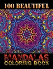 100 Beautiful Mandalas Coloring Book: Mandala Coloring Book For Adults With Thick Artist Quality Paper, Hardback Covers, and Spiral Binding ... Adult Cover Image