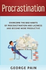 Procrastination: Overcome the bad habits of Procrastination and Laziness and become more productive Cover Image