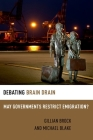 Debating Brain Drain: May Governments Restrict Emigration? (Debating Ethics) Cover Image
