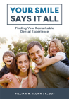 Your Smile Says It All: Finding Your Remarkable Dental Experience Cover Image