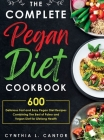 The Complete Pegan Diet Cookbook: 600 Delicious Fast and Easy Pegan Diet Recipes Combining the Best of Paleo and Vegan Diet for Lifelong Health Cover Image