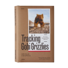 Tracking Gobi Grizzlies: Surviving Beyond the Back of Beyond Cover Image
