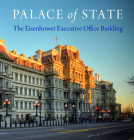 Palace of State: The Eisenhower Executive Office Building Cover Image