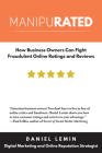 Manipurated: How Business Owners Can Fight Fraudulent Online Ratings and Reviews Cover Image