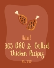 Hello! 365 BBQ & Grilled Chicken Recipes: Best BBQ & Grilled Chicken Cookbook Ever For Beginners [Texas Barbecue Book, Chicken Breast Recipes, Chicken Cover Image