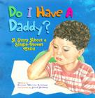 Do I Have a Daddy?: A Story about a Single-Parent Child Cover Image