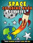 Space Coloring Book for Kids: Galactic Doodles and Astronauts in Outer Space with Aliens, Rocket Ships, Spaceships and All the Planets of the Solar Cover Image