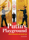 Russia: Putin's Playground: Empire, Revolution, & the New Tsar Cover Image