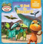 All About the Dinosaurs! (Dinosaur Train) Cover Image