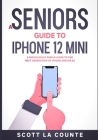 A Seniors Guide to iPhone 12 Mini: A Ridiculously Simple Guide to the Next Generation of iPhone and iOS 14 Cover Image